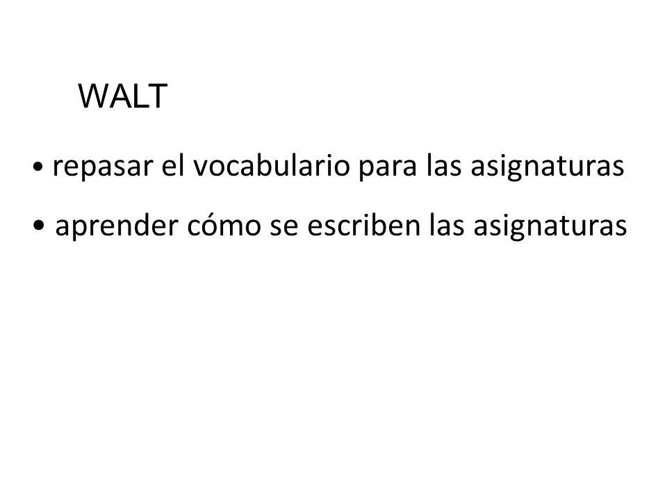 repasar el vocabulario para las asignaturas aprender cómo se escriben las asignaturas WALT