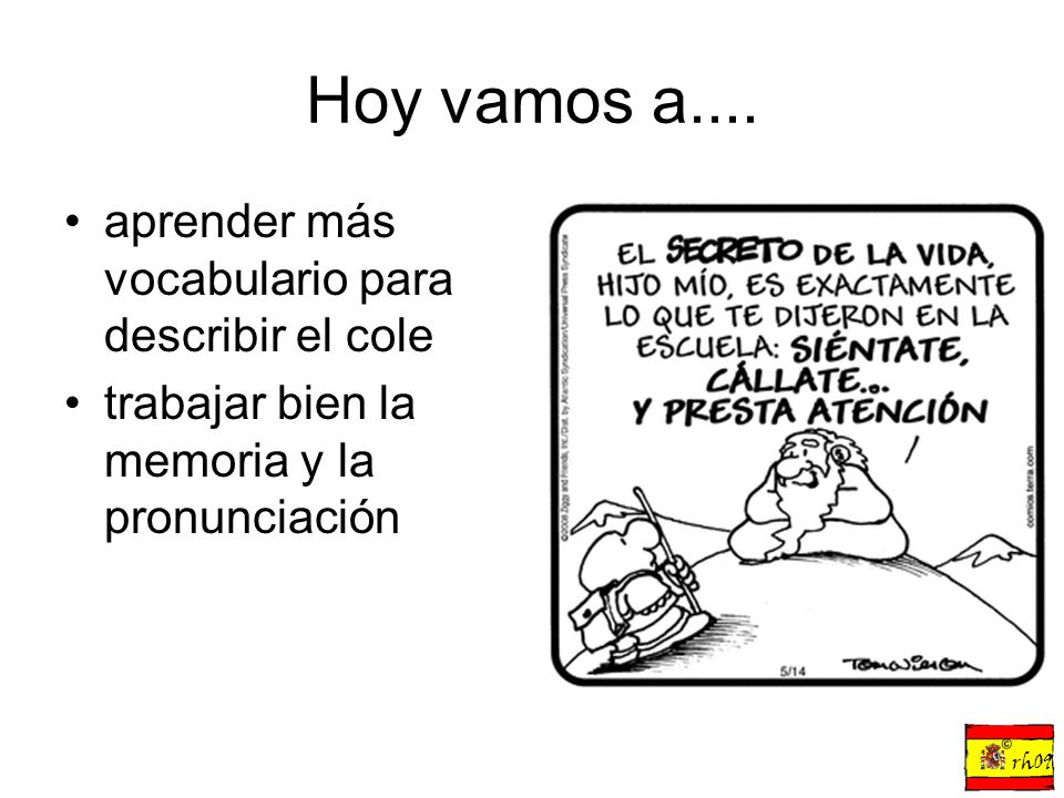 Hoy vamos a.... aprender más vocabulario para describir el cole trabajar bien la memoria y la pronunciación © rh09
