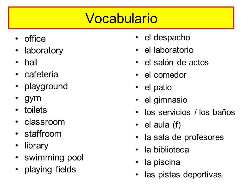 Vocabulario office laboratory hall cafeteria playground gym toilets classroom staffroom library swimming pool playing fields el despacho el laboratori