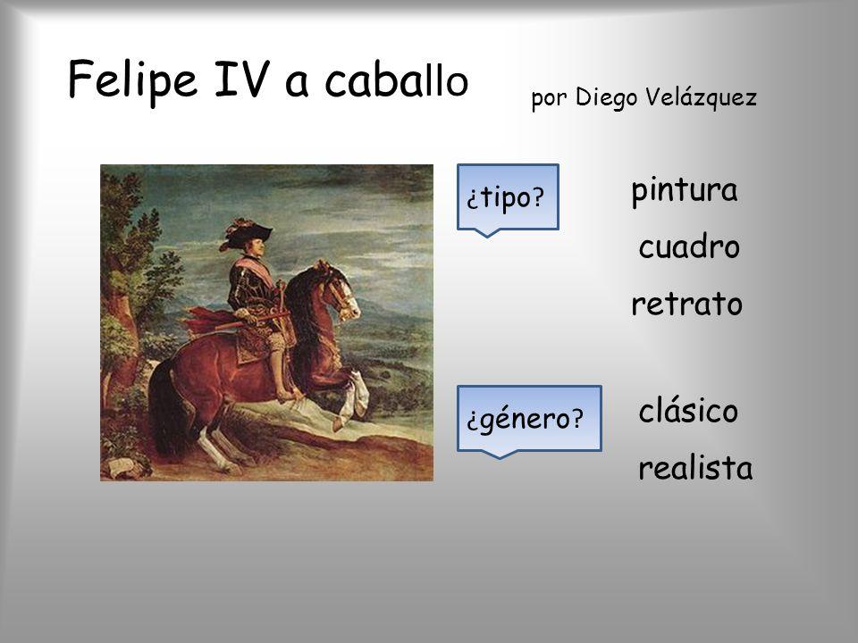 realista clásico ¿ género ? retrato cuadro pintura ¿ tipo ? por Diego Velázquez Felipe IV a caba llo