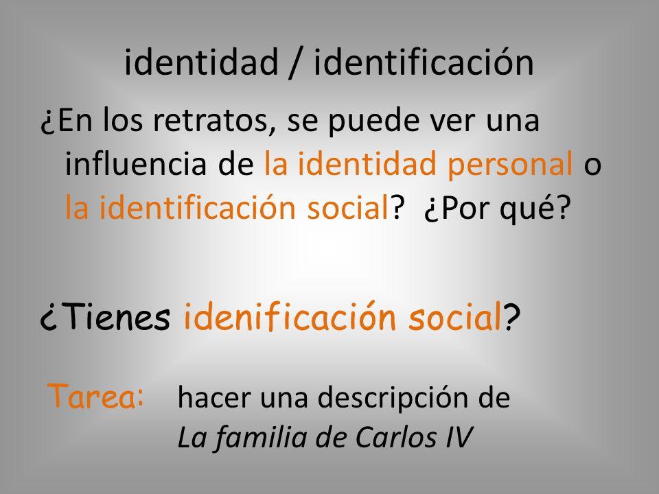 identidad / identificación ¿En los retratos, se puede ver una influencia de la identidad personal o la identificación social? ¿Por qué? ¿Tienes idenif