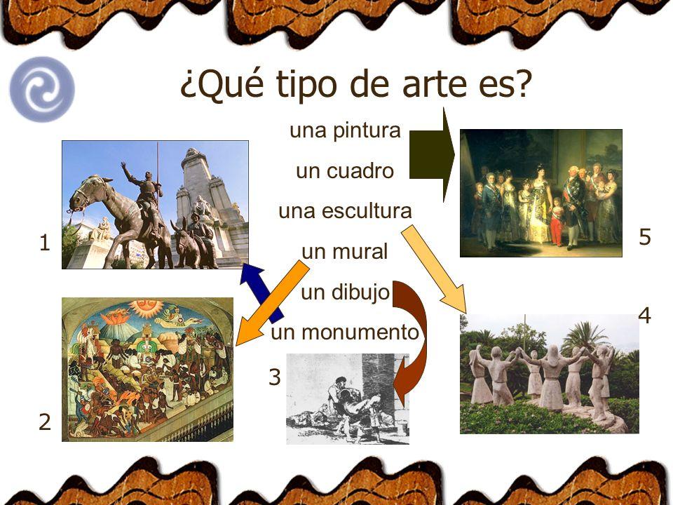 una pintura un cuadro una escultura un mural un dibujo un monumento 1 4 5 3 2 ¿Qué tipo de arte es?