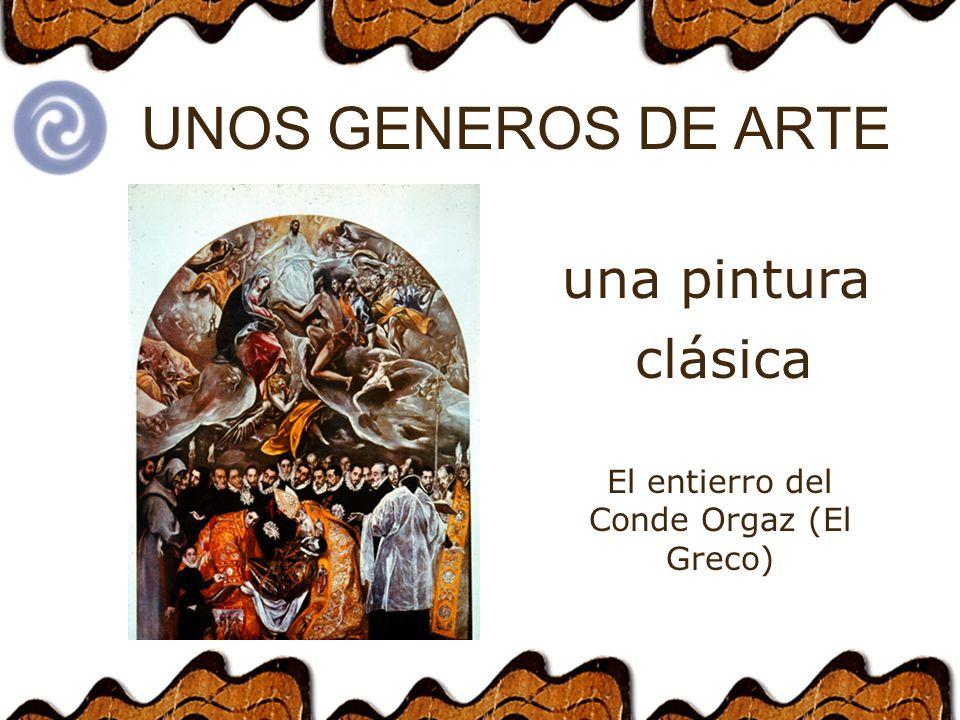 UNOS GENEROS DE ARTE clásica una pintura El entierro del Conde Orgaz (El Greco)