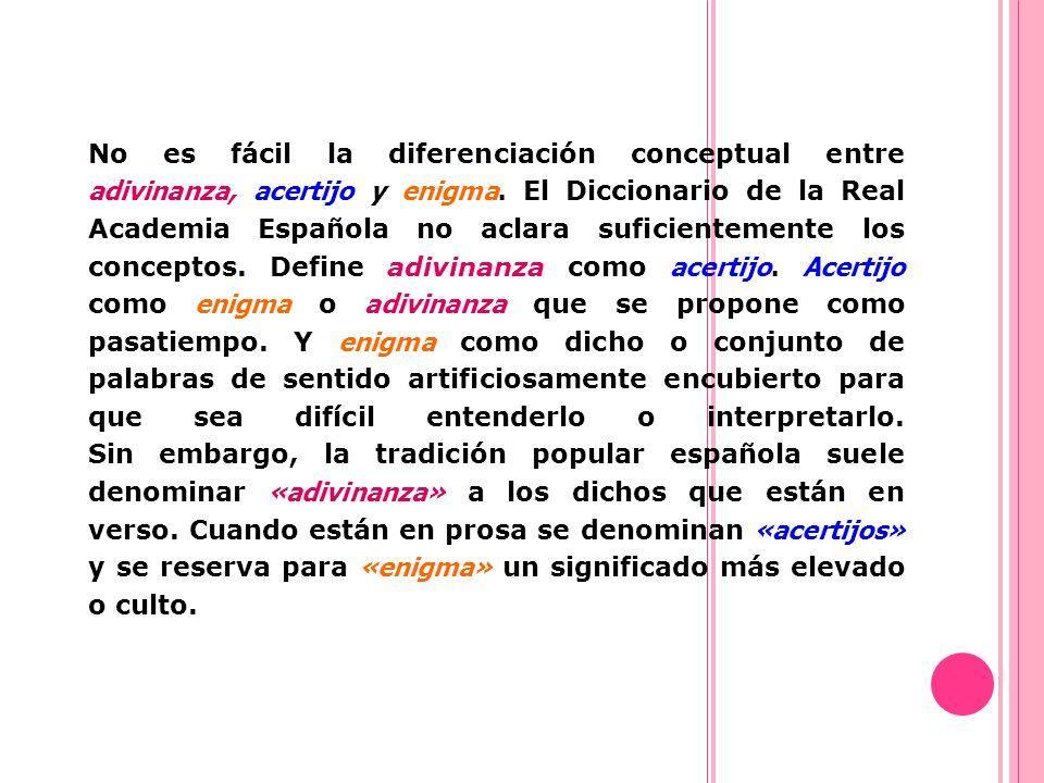 No es fácil la diferenciación conceptual entre adivinanza, acertijo y enigma. El Diccionario de la Real Academia Española no aclara suficientemente lo