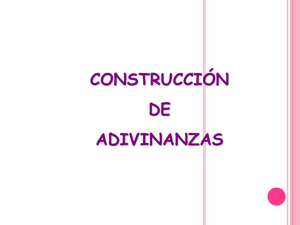 CONSTRUCCIÓNDEADIVINANZAS