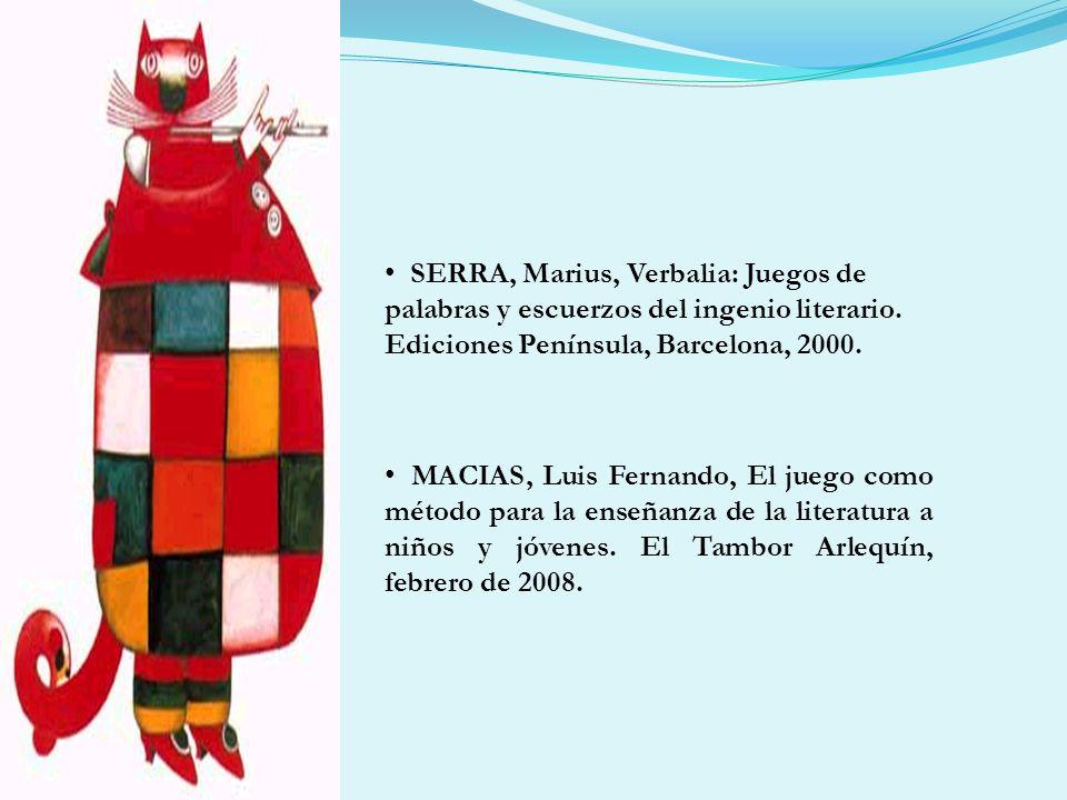 SERRA, Marius, Verbalia: Juegos de palabras y escuerzos del ingenio literario. Ediciones Península, Barcelona, 2000. MACIAS, Luis Fernando, El juego c