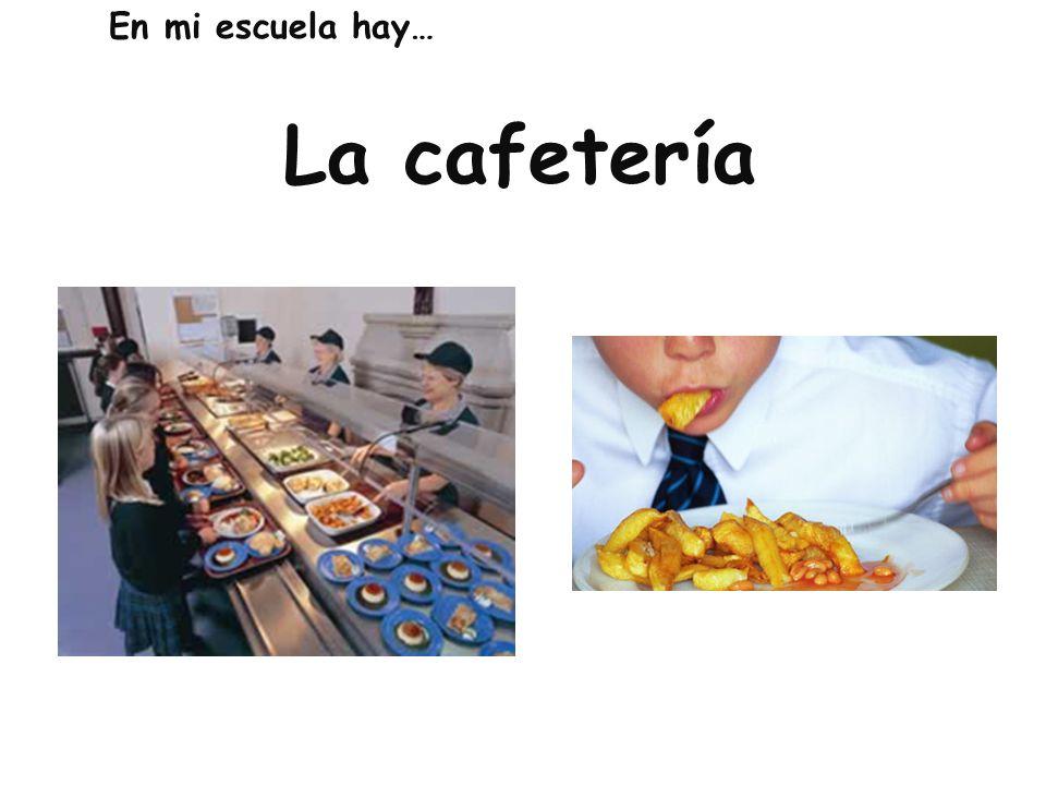 La cafetería En mi escuela hay…