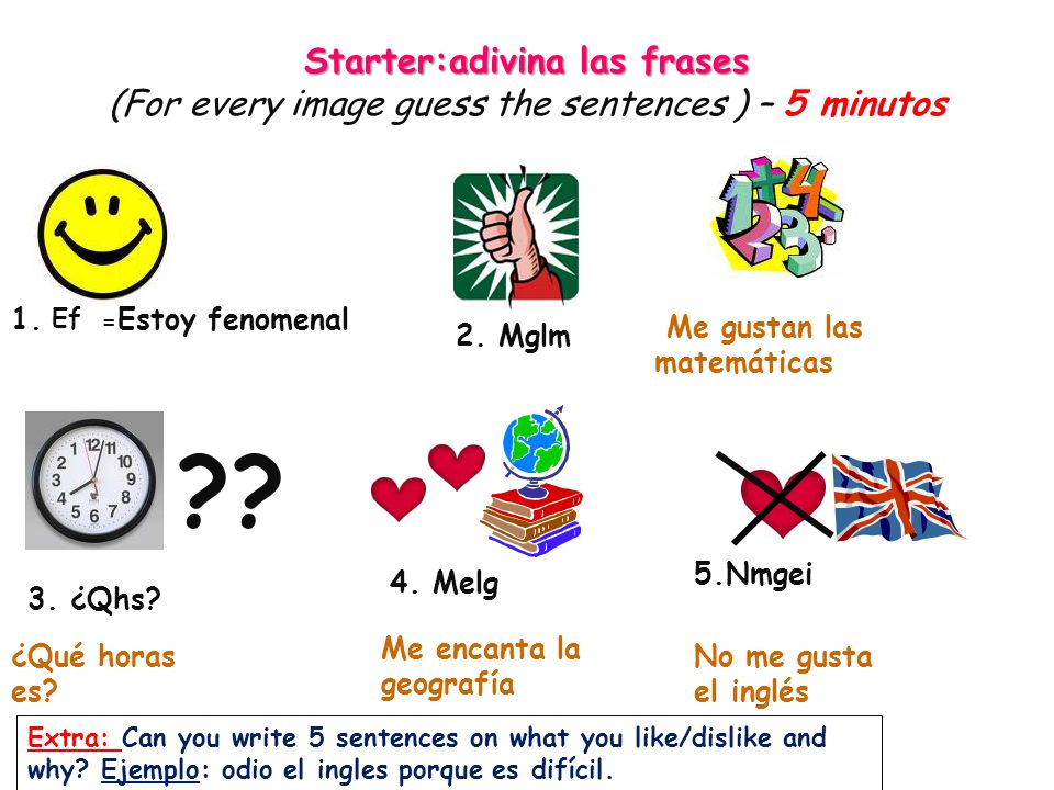 Starter:adivina las frases Starter:adivina las frases (For every image guess the sentences ) – 5 minutos Ef = Estoy fenomenal 2. Mglm 1. Me gustan las