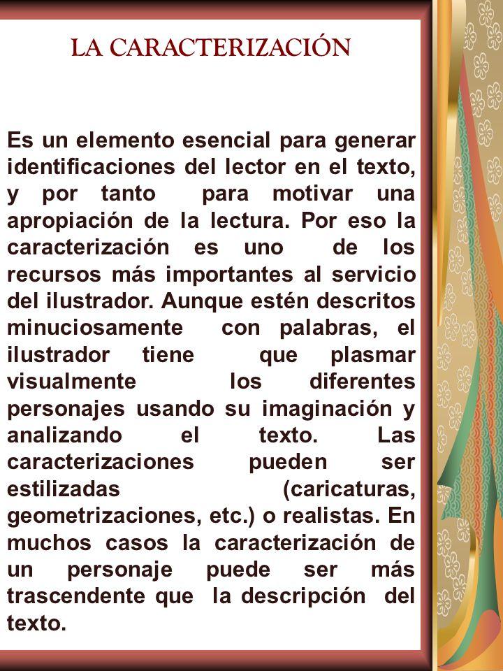 LA CARACTERIZACIÓN Es un elemento esencial para generar identificaciones del lector en el texto, y por tanto para motivar una apropiación de la lectur