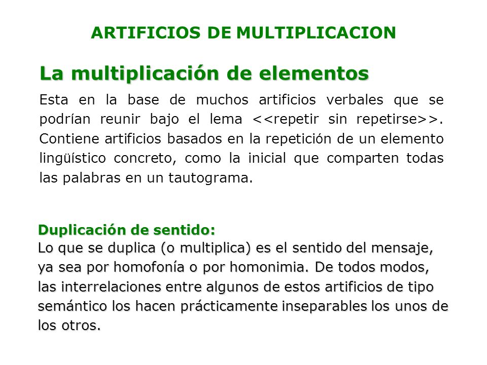 ARTIFICIOS DE MULTIPLICACION La multiplicación de elementos Esta en la base de muchos artificios verbales que se podr í an reunir bajo el lema >. Cont