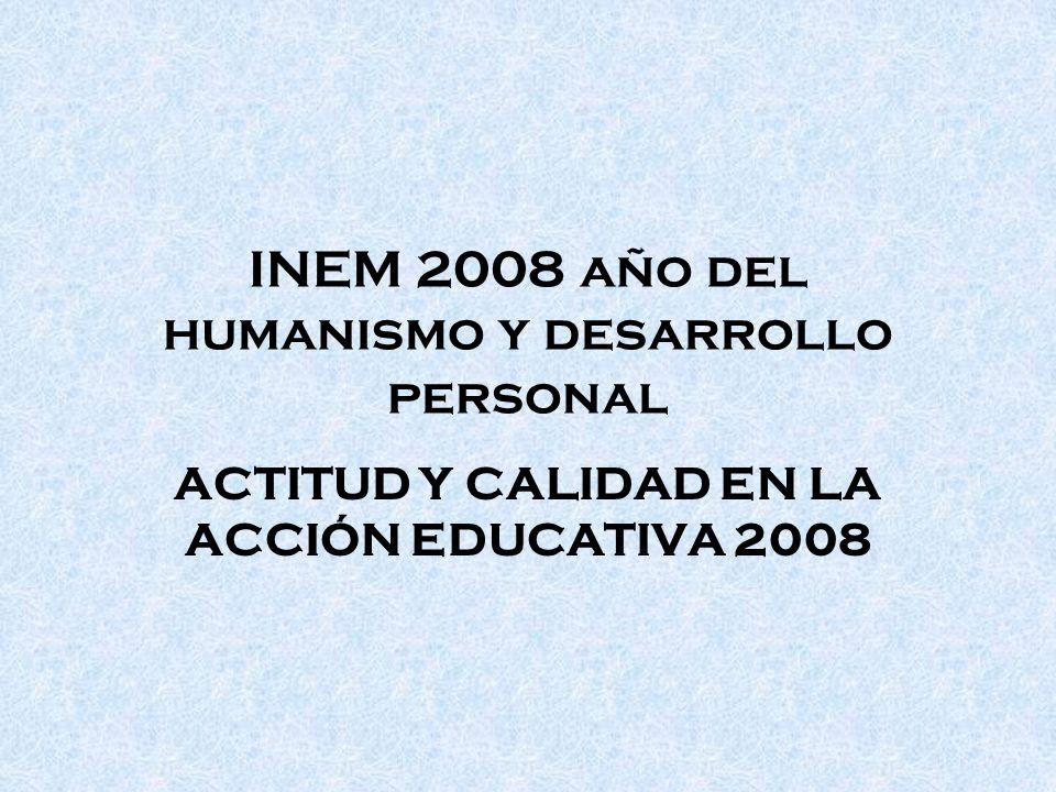 INEM 2008 año del humanismo y desarrollo personal ACTITUD Y CALIDAD EN LA ACCIÓN EDUCATIVA 2008