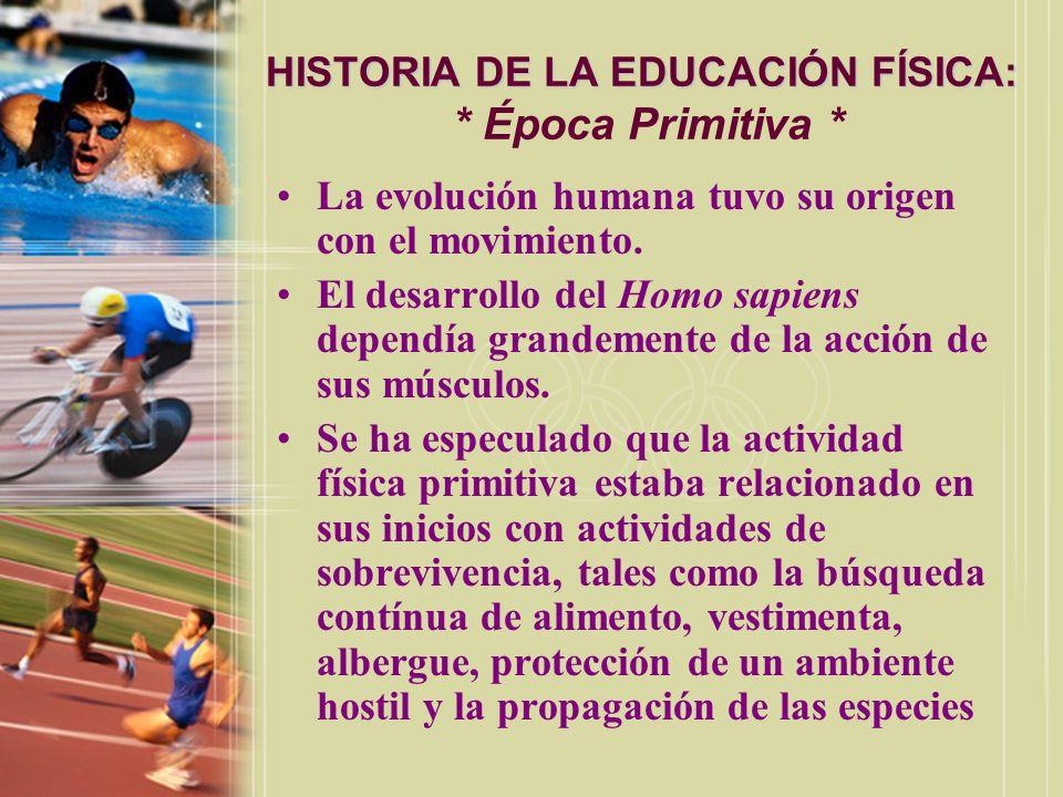 HISTORIA DE LA EDUCACIÓN FÍSICA: HISTORIA DE LA EDUCACIÓN FÍSICA: * Época Primitiva * La evolución humana tuvo su origen con el movimiento. El desarro