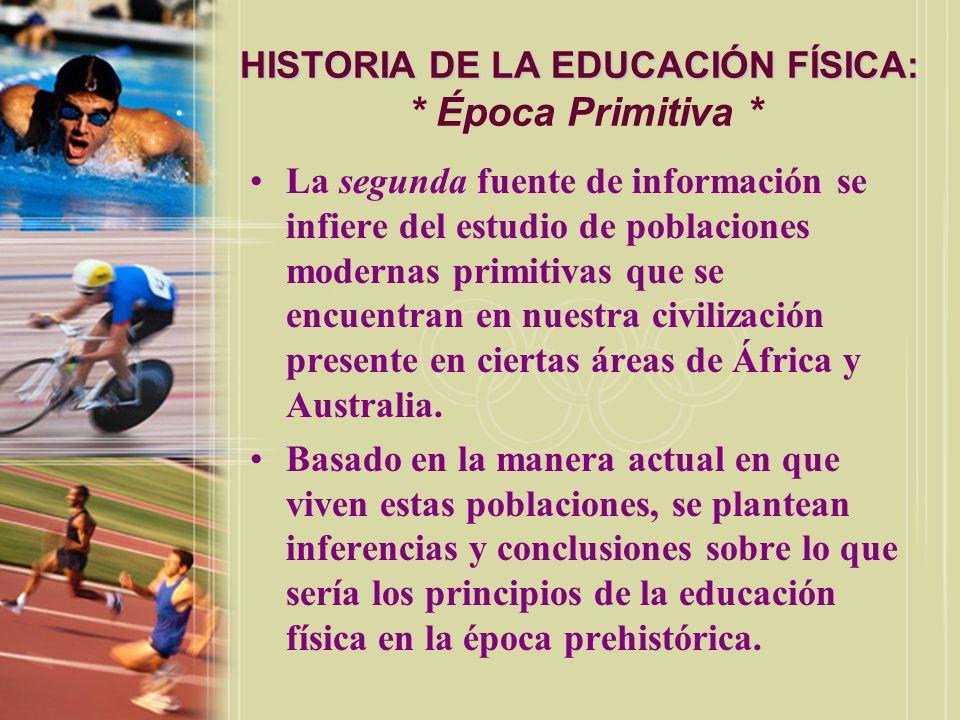 HISTORIA DE LA EDUCACIÓN FÍSICA: HISTORIA DE LA EDUCACIÓN FÍSICA: * Época Primitiva * La segunda fuente de información se infiere del estudio de pobla