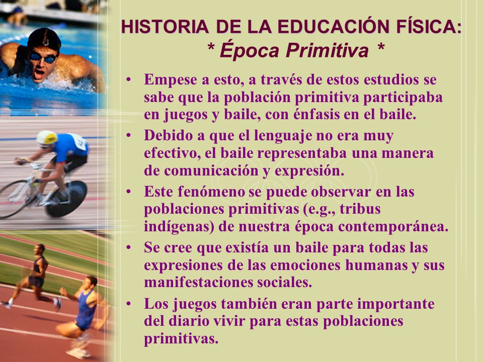 HISTORIA DE LA EDUCACIÓN FÍSICA: HISTORIA DE LA EDUCACIÓN FÍSICA: * Época Primitiva * Empese a esto, a través de estos estudios se sabe que la poblaci