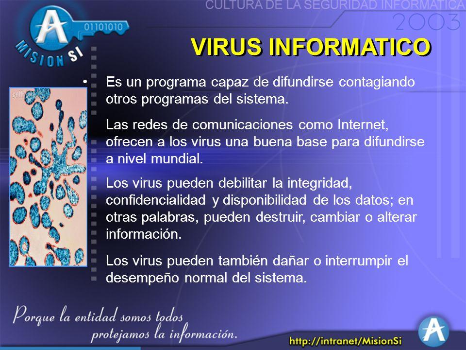 VIRUS INFORMATICO Es un programa capaz de difundirse contagiando otros programas del sistema.