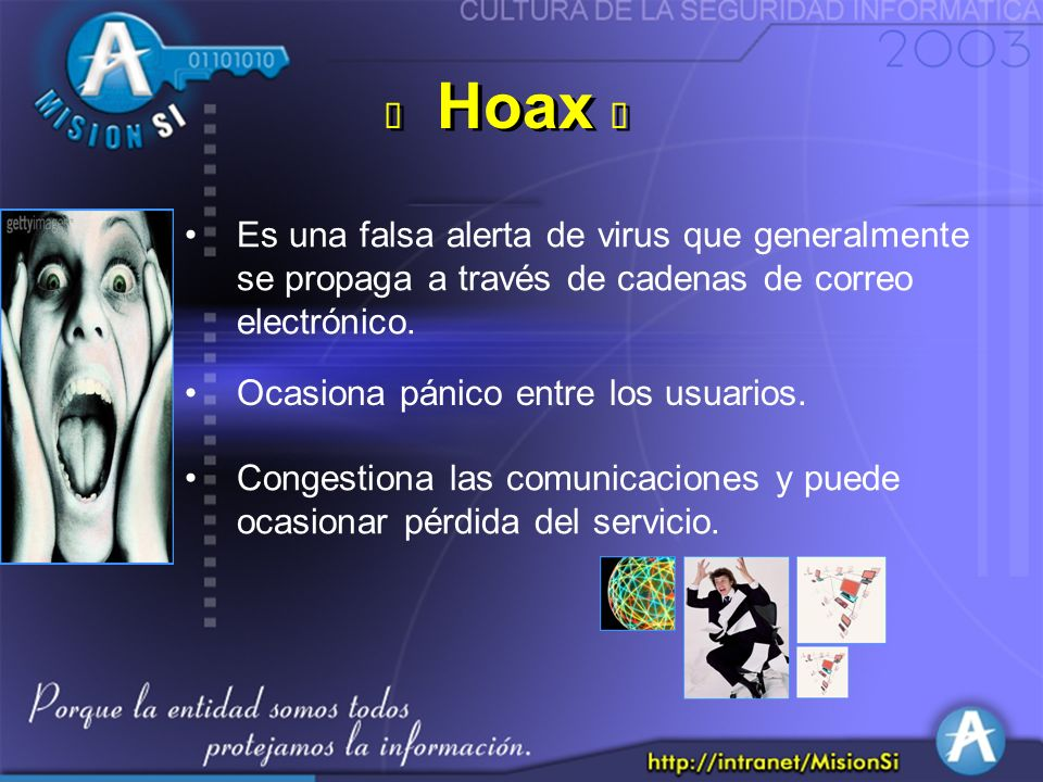 Hoax Es una falsa alerta de virus que generalmente se propaga a través de cadenas de correo electrónico.