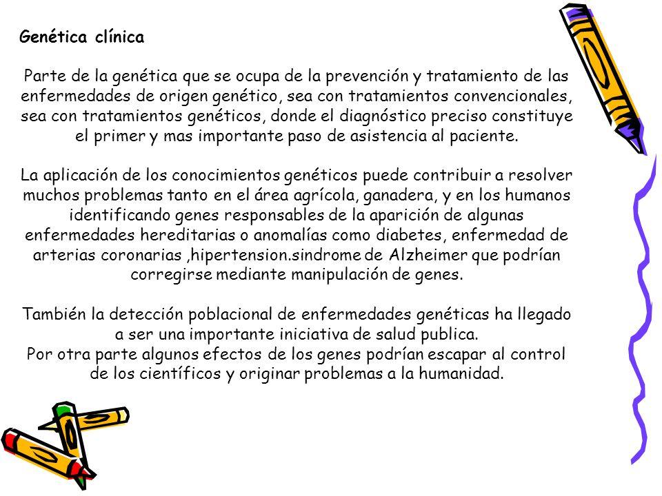 Genética clínica Parte de la genética que se ocupa de la prevención y tratamiento de las enfermedades de origen genético, sea con tratamientos convenc