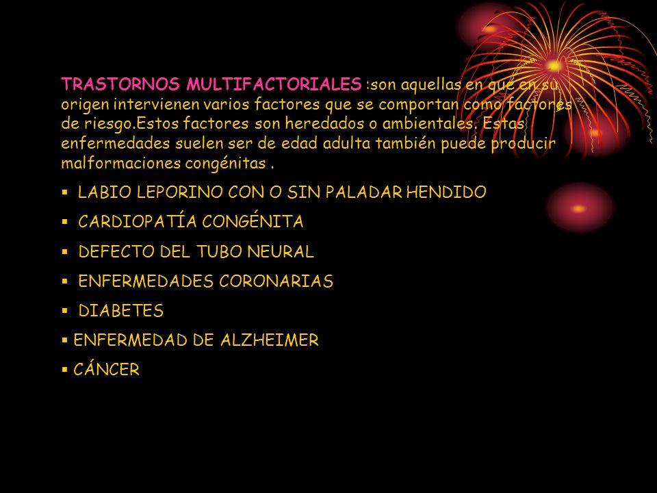 TRASTORNOS MULTIFACTORIALES :son aquellas en que en su origen intervienen varios factores que se comportan como factores de riesgo.Estos factores son