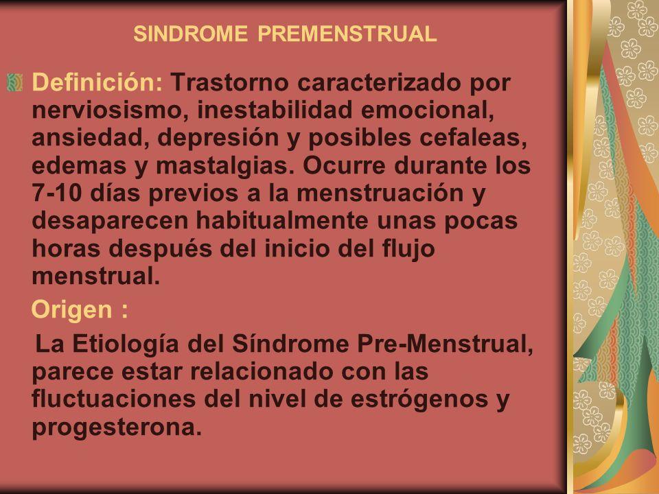 SINDROME PREMENSTRUAL Definición: Trastorno caracterizado por nerviosismo, inestabilidad emocional, ansiedad, depresión y posibles cefaleas, edemas y