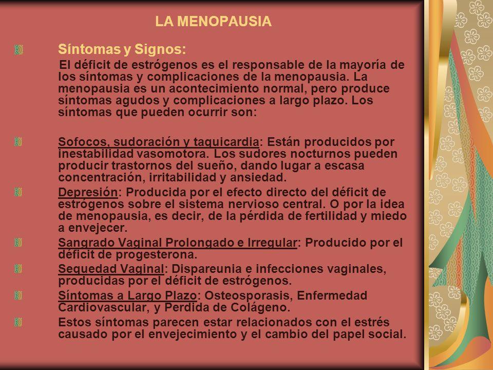 LA MENOPAUSIA Síntomas y Signos: El déficit de estrógenos es el responsable de la mayoría de los síntomas y complicaciones de la menopausia. La menopa