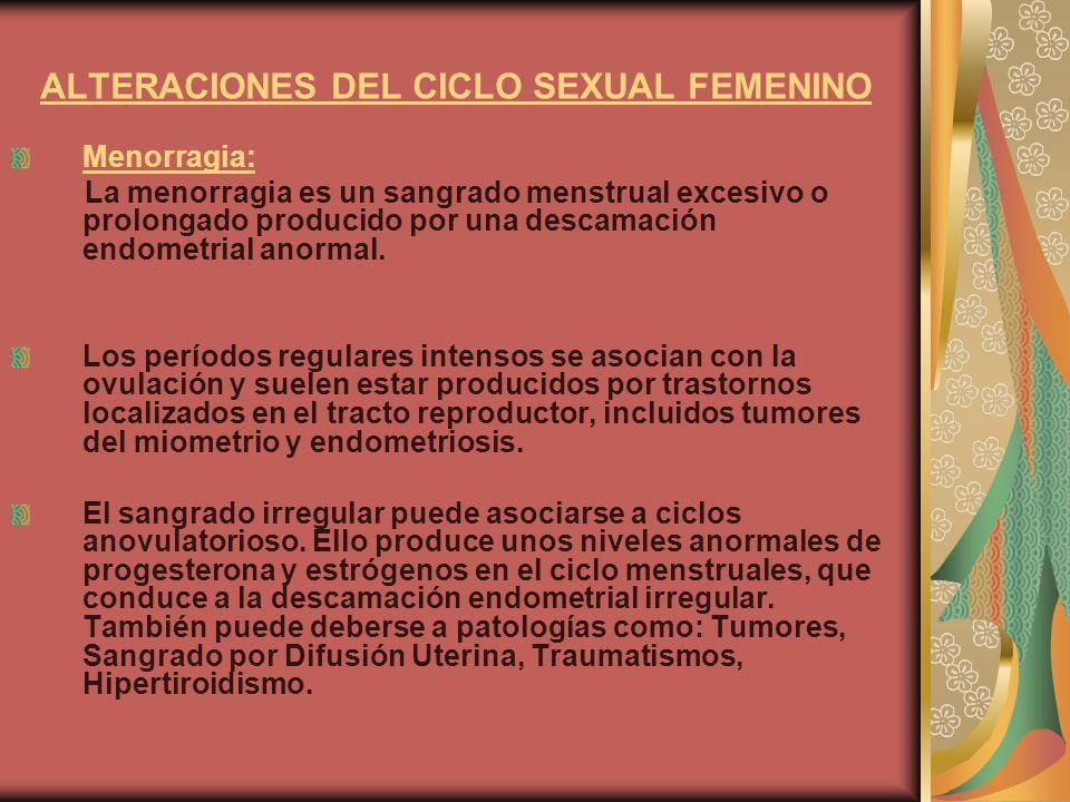 ALTERACIONES DEL CICLO SEXUAL FEMENINO Menorragia: La menorragia es un sangrado menstrual excesivo o prolongado producido por una descamación endometr