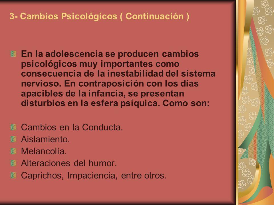 3- Cambios Psicológicos ( Continuación ) En la adolescencia se producen cambios psicológicos muy importantes como consecuencia de la inestabilidad del