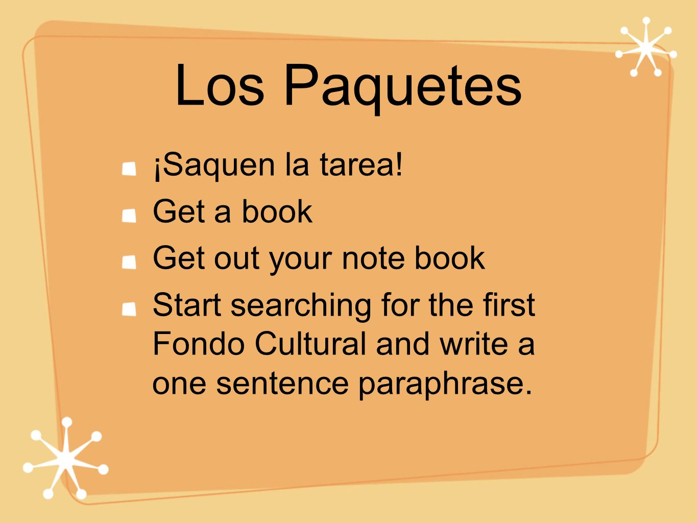 Los Paquetes ¡Saquen la tarea! Get a book Get out your note book Start searching for the first Fondo Cultural and write a one sentence paraphrase.