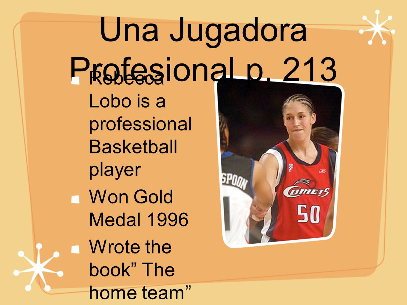 Una Jugadora Profesional p. 213 Rebecca Lobo is a professional Basketball player Won Gold Medal 1996 Wrote the book The home team