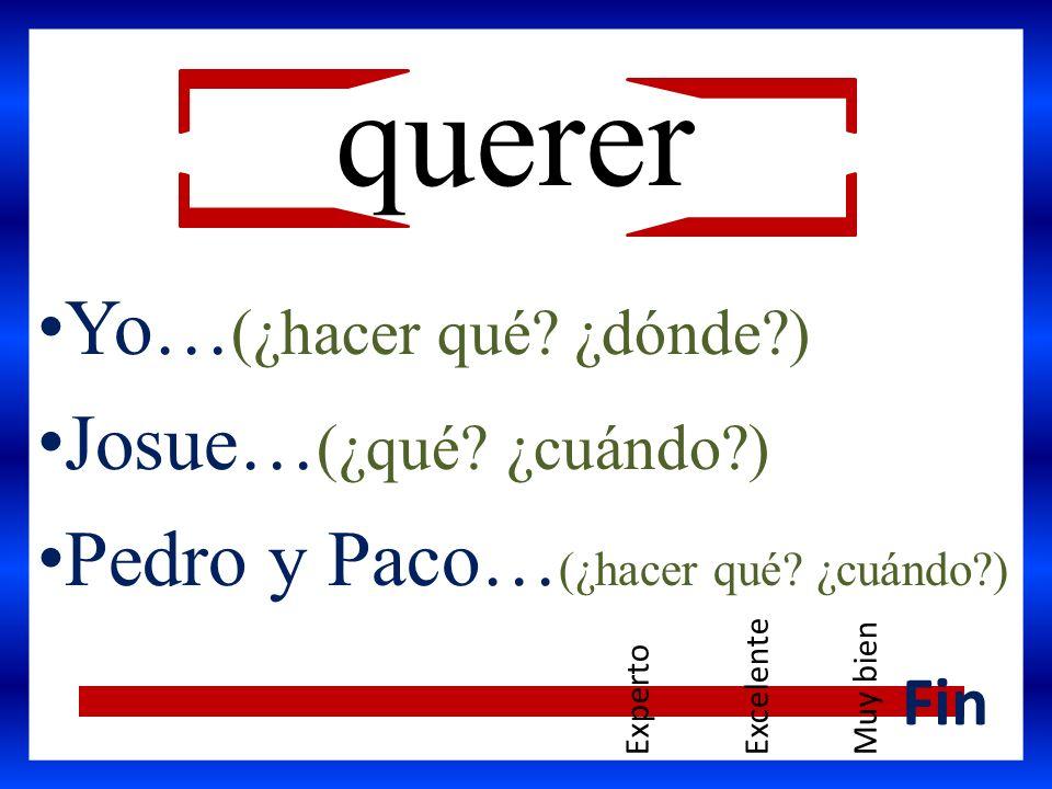 Yo… (¿hacer qué. ¿dónde?) Josue… (¿qué. ¿cuándo?) Pedro y Paco… (¿hacer qué.