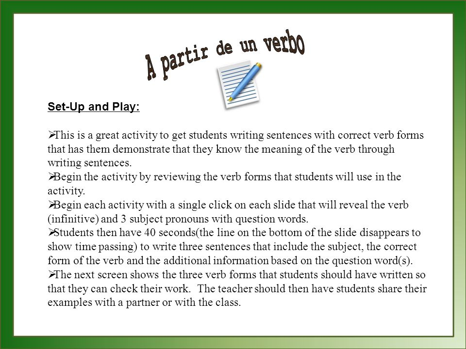 Set-Up and Play: This is a great activity to get students writing sentences with correct verb forms that has them demonstrate that they know the meani