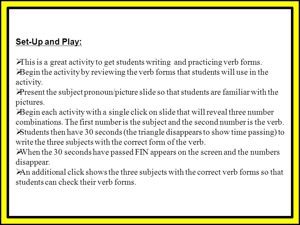 Set-Up and Play: This is a great activity to get students writing and practicing verb forms.