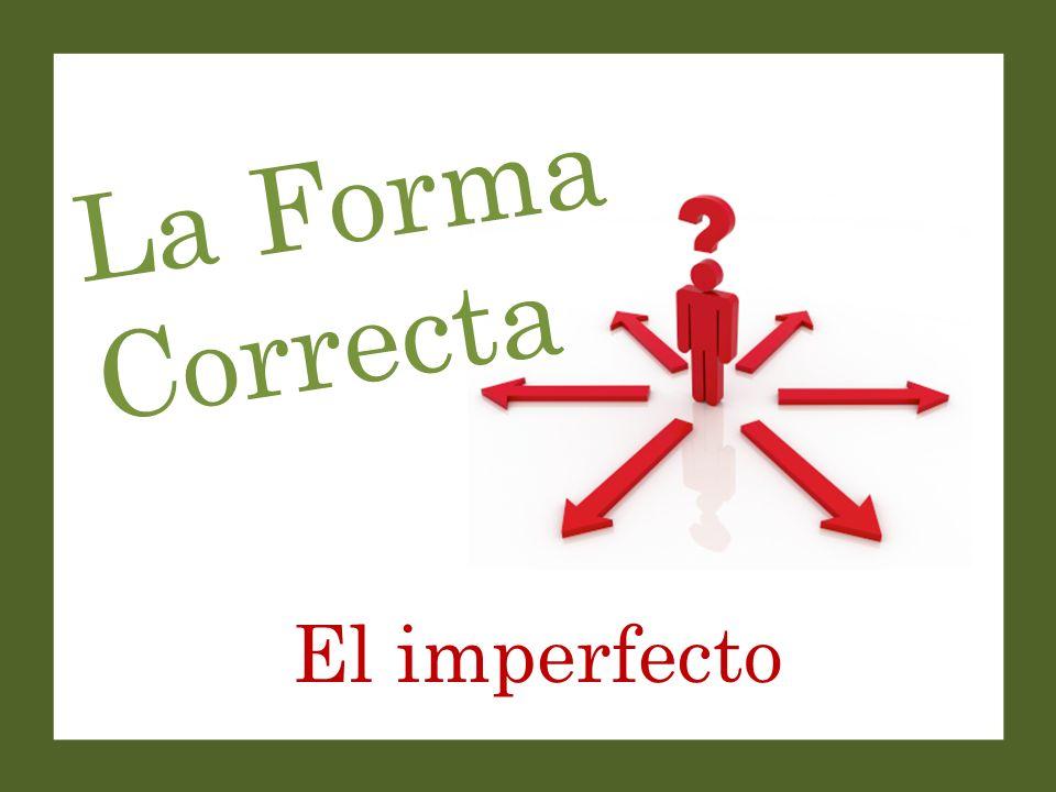 La Forma Correcta El imperfecto