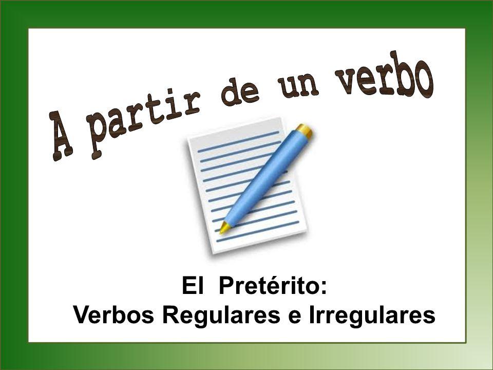 El Pretérito: Verbos Regulares e Irregulares