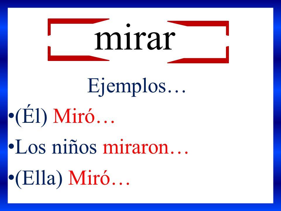 (Él) Miró… Los niños miraron… (Ella) Miró… mirar Ejemplos…