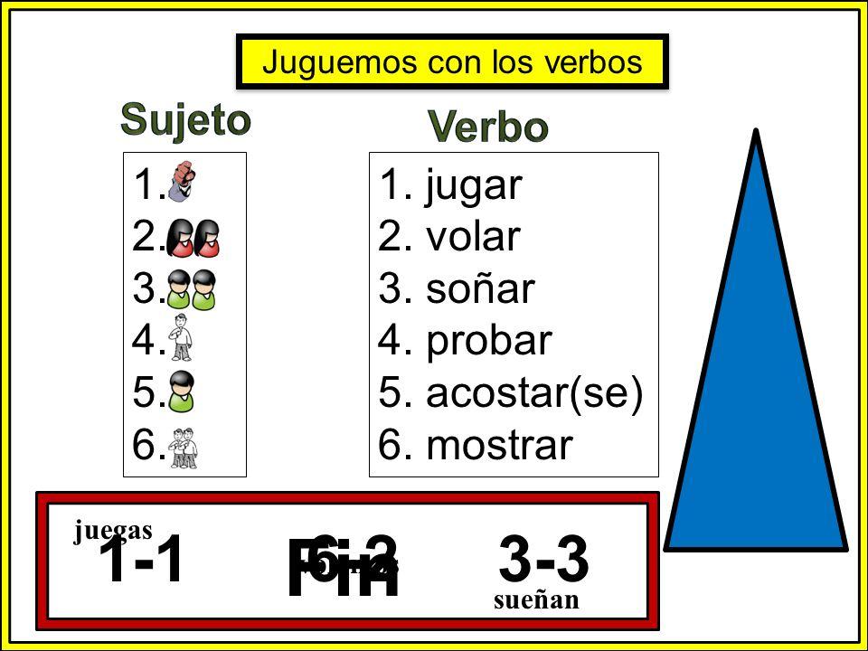 1. 2. 3. 4. 5. 6. 1. jugar 2. volar 3. soñar 4. probar 5. acostar(se) 6. mostrar 1-1 6-2 3-3 Fin juegas volamos sueñan 5 10 15 20 25 30 Juguemos con l
