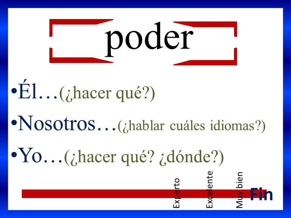 poder Él… (¿hacer qué?) Nosotros… (¿hablar cuáles idiomas?) Yo… (¿hacer qué? ¿dónde?) Fin ExpertoExcelenteMuy bien