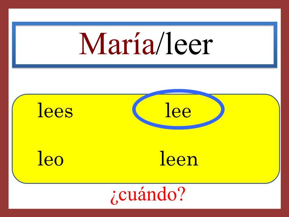 María/leer lees lee leo leen ¿cuándo