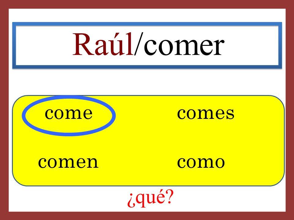 Raúl/comer come comes comen como ¿qué