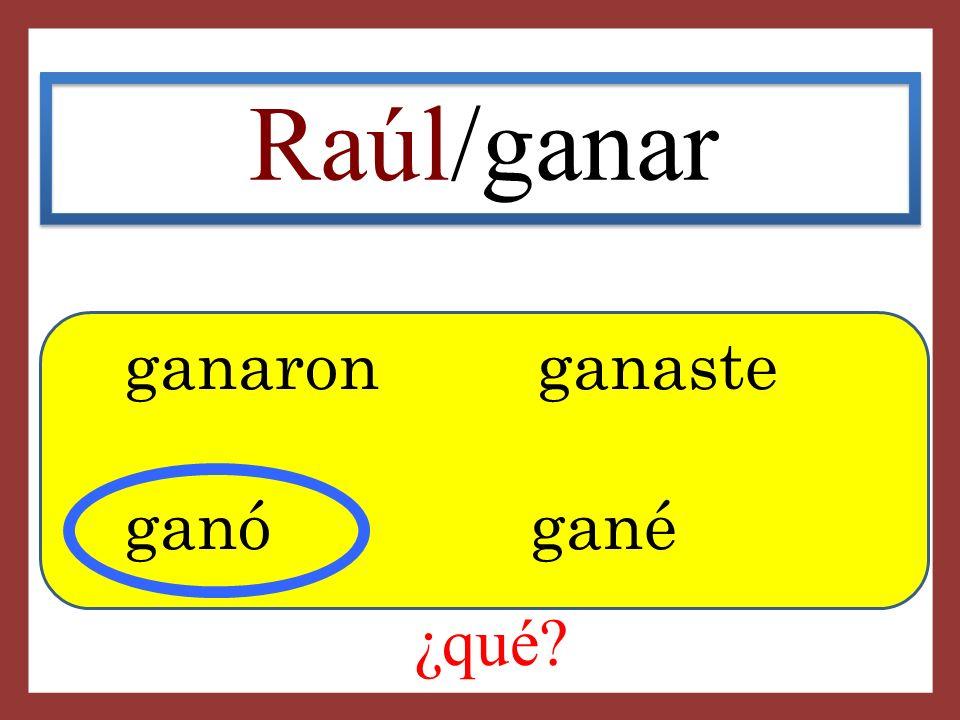 Raúl/ganar ganaron ganaste ganó gané ¿qué?