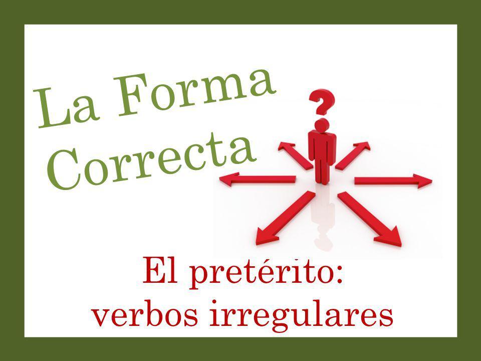 El pretérito: verbos irregulares La Forma Correcta