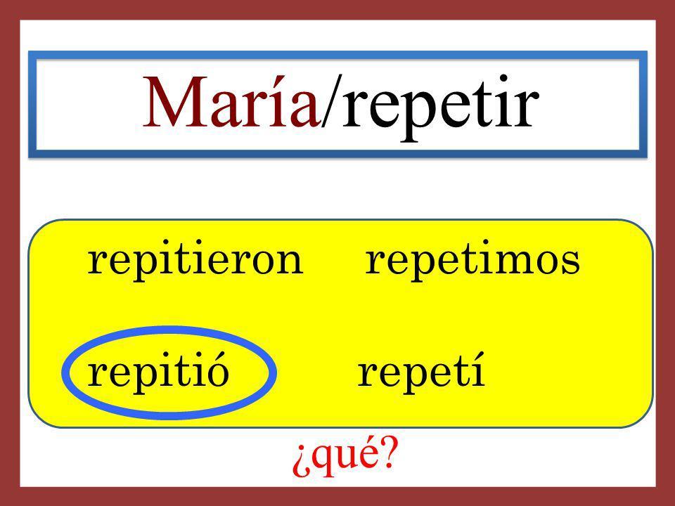 María/repetir repitieron repetimos repitió repetí ¿qué