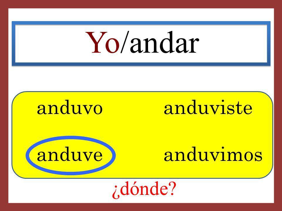 Yo/andar anduvo anduviste anduve anduvimos ¿dónde