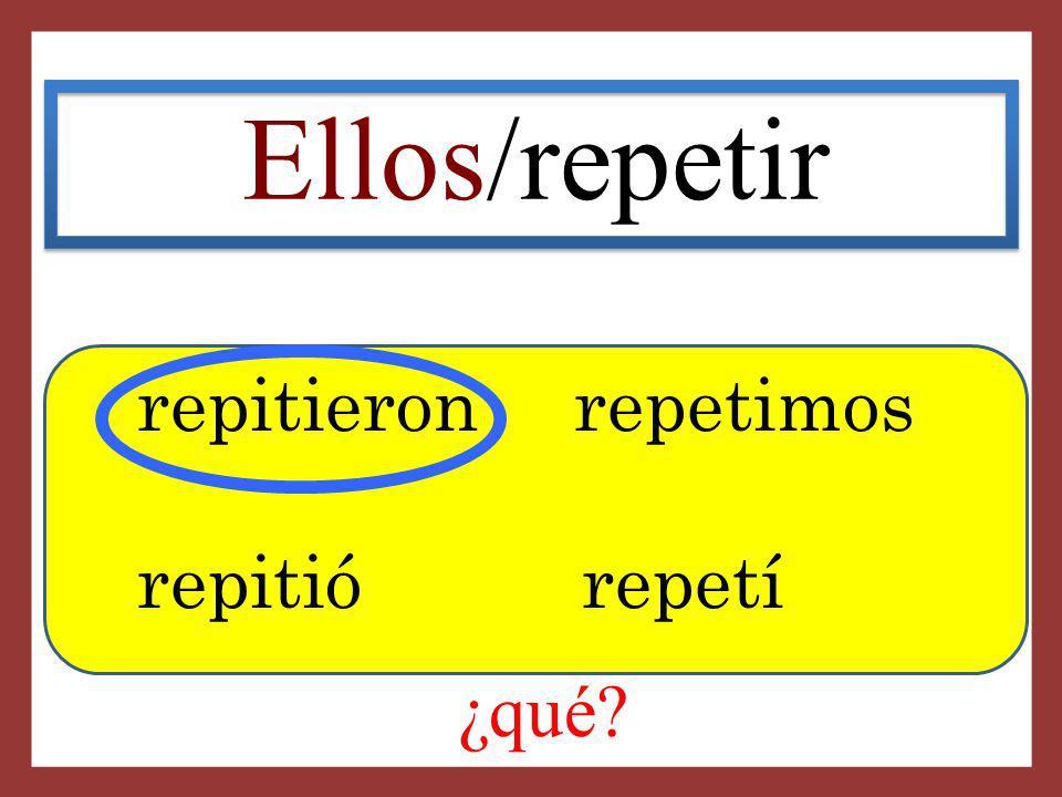 Ellos/repetir repitieron repetimos repitió repetí ¿qué