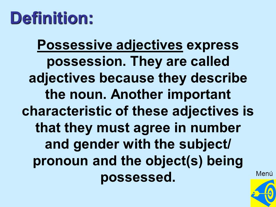 Definition: Possessive adjectives express possession.