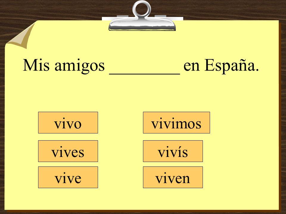 Mis amigos ________ en España. vivo vives vive vivimos vivís viven
