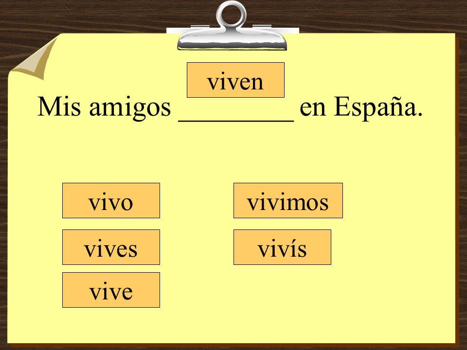 Mis amigos ________ en España. viven vivo vives vive vivimos vivís
