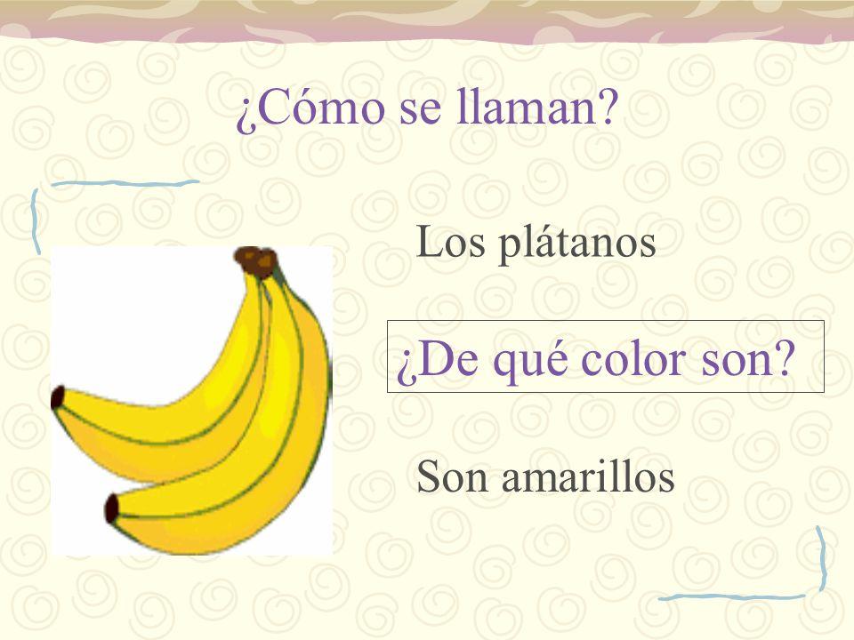 ¿Cómo se llaman? ¿De qué color son? Los plátanos Son amarillos