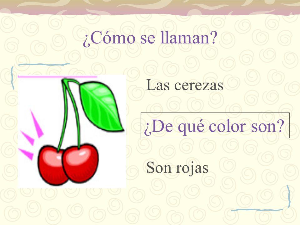 ¿Cómo se llaman? ¿De qué color son? Las cerezas Son rojas
