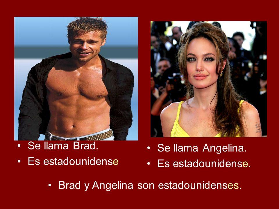 Se llama Brad. Es estadounidense Se llama Angelina. Es estadounidense. Brad y Angelina son estadounidenses.