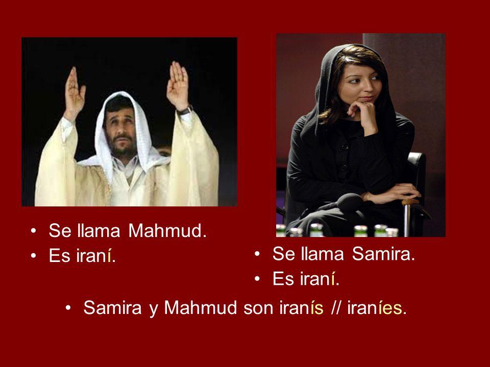 Se llama Mahmud. Es iraní. Se llama Samira. Es iraní. Samira y Mahmud son iranís // iraníes.